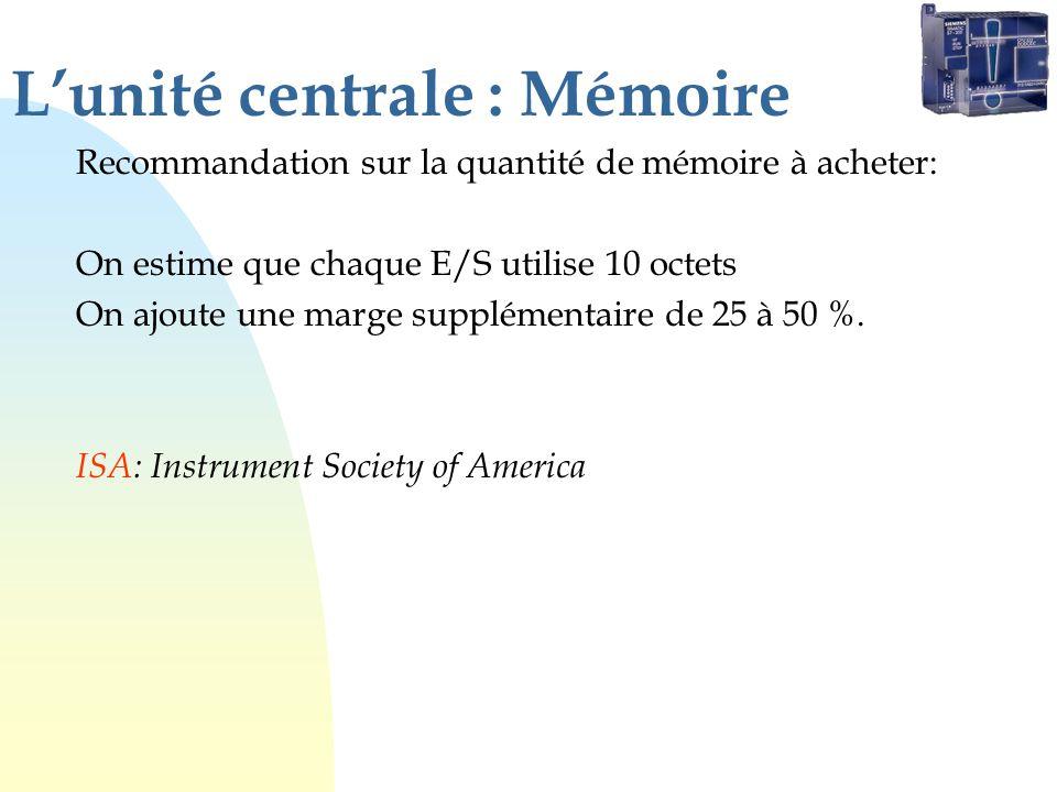 Lunité centrale : Mémoire Recommandation sur la quantité de mémoire à acheter: On estime que chaque E/S utilise 10 octets On ajoute une marge supplémentaire de 25 à 50 %.