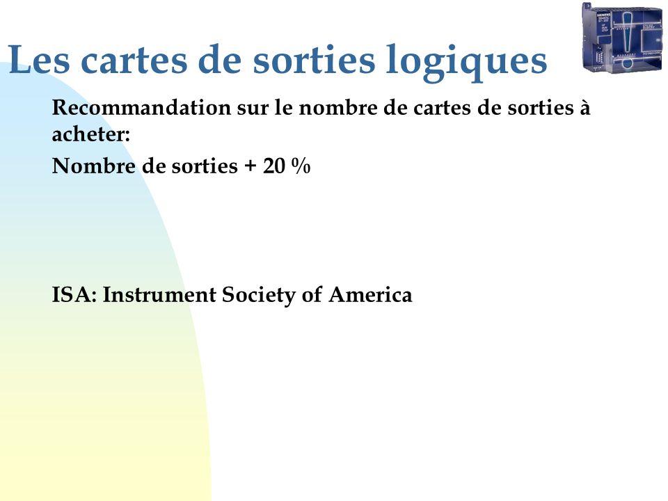 Les cartes de sorties logiques Recommandation sur le nombre de cartes de sorties à acheter: Nombre de sorties + 20 % ISA: Instrument Society of America