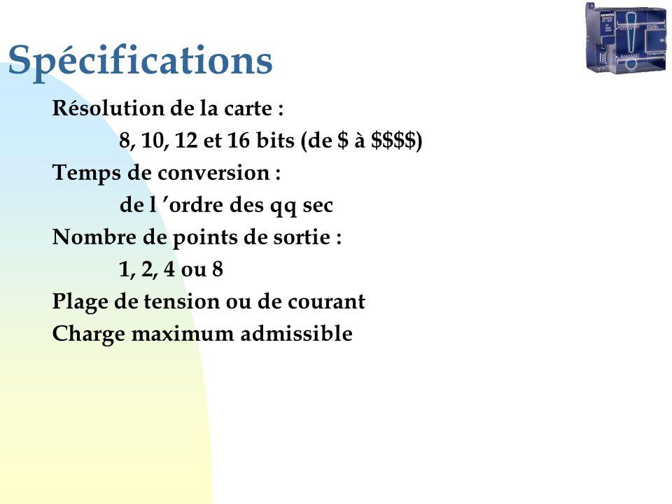 Spécifications Résolution de la carte : 8, 10, 12 et 16 bits (de $ à $$$$) Temps de conversion : de l ordre des qq sec Nombre de points de sortie : 1, 2, 4 ou 8 Plage de tension ou de courant Charge maximum admissible