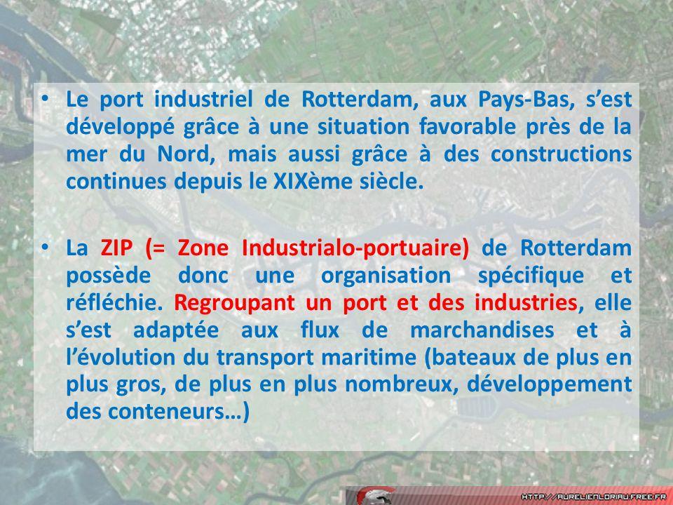 Le port industriel de Rotterdam, aux Pays-Bas, sest développé grâce à une situation favorable près de la mer du Nord, mais aussi grâce à des constructions continues depuis le XIXème siècle.