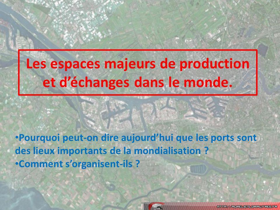 Les espaces majeurs de production et déchanges dans le monde.