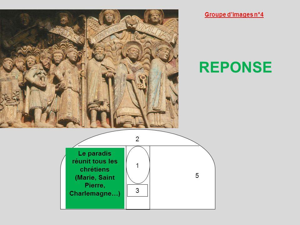 1 2 Le paradis réunit tous les chrétiens (Marie, Saint Pierre, Charlemagne…) 5 3 Groupe dimages n°4 REPONSE