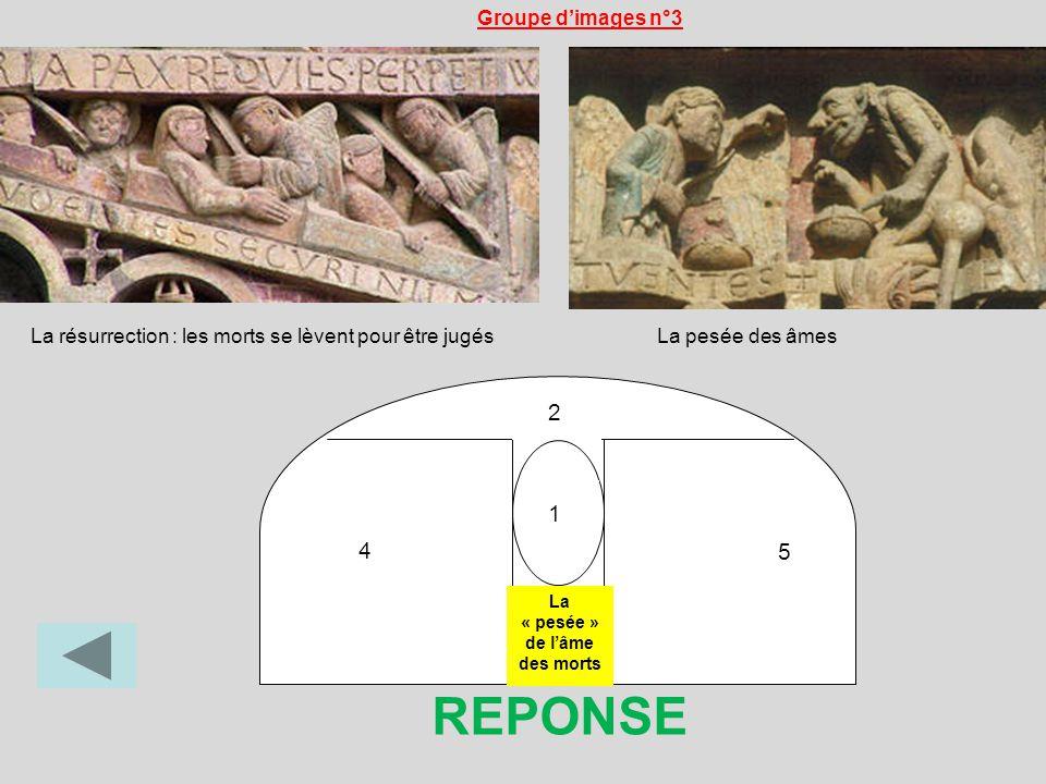 1 2 4 5 La « pesée » de lâme des morts La résurrection : les morts se lèvent pour être jugésLa pesée des âmes Groupe dimages n°3 REPONSE