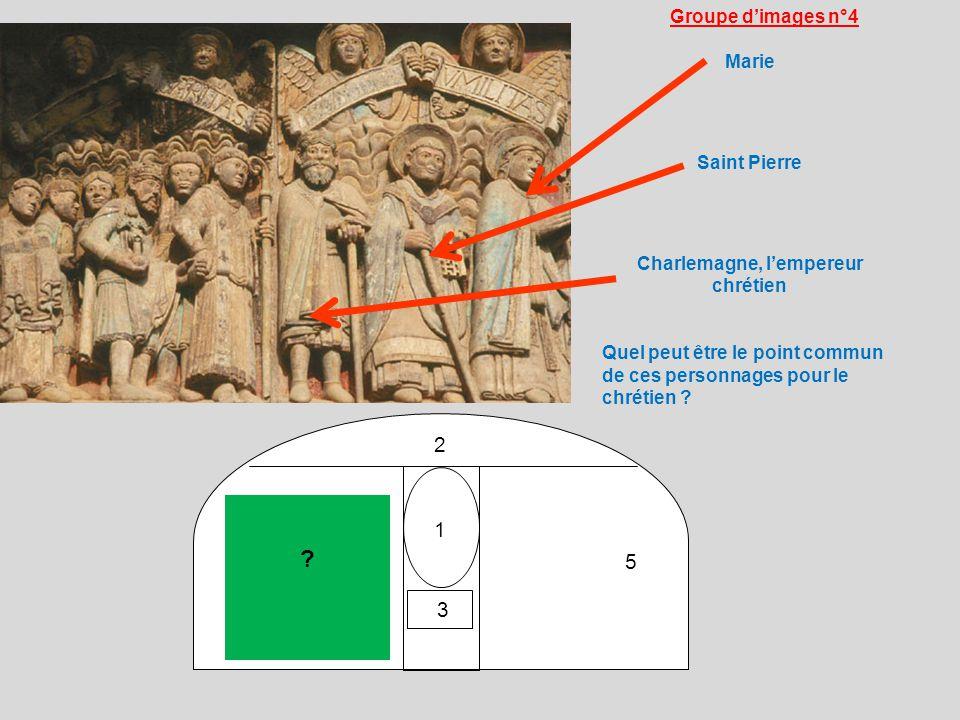 1 2 ? 5 3 Groupe dimages n°4 Marie Saint Pierre Charlemagne, lempereur chrétien Quel peut être le point commun de ces personnages pour le chrétien ?