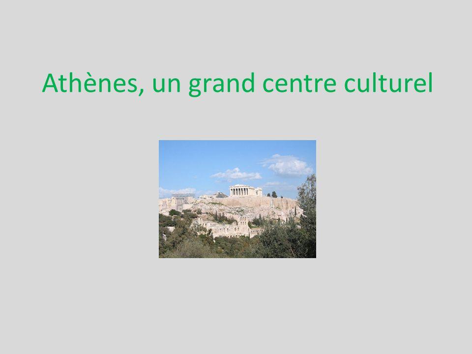 Athènes, un grand centre culturel