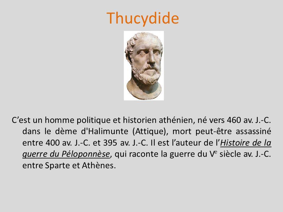 Thucydide Cest un homme politique et historien athénien, né vers 460 av. J.-C. dans le dème d'Halimunte (Attique), mort peut-être assassiné entre 400