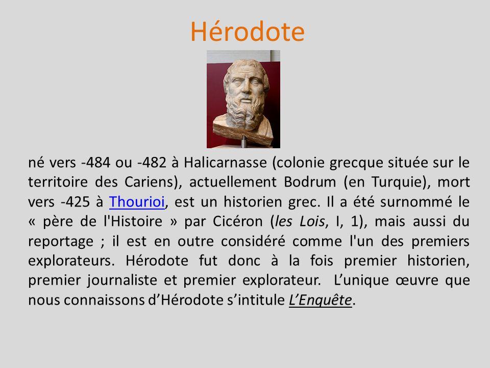 Hérodote né vers -484 ou -482 à Halicarnasse (colonie grecque située sur le territoire des Cariens), actuellement Bodrum (en Turquie), mort vers -425