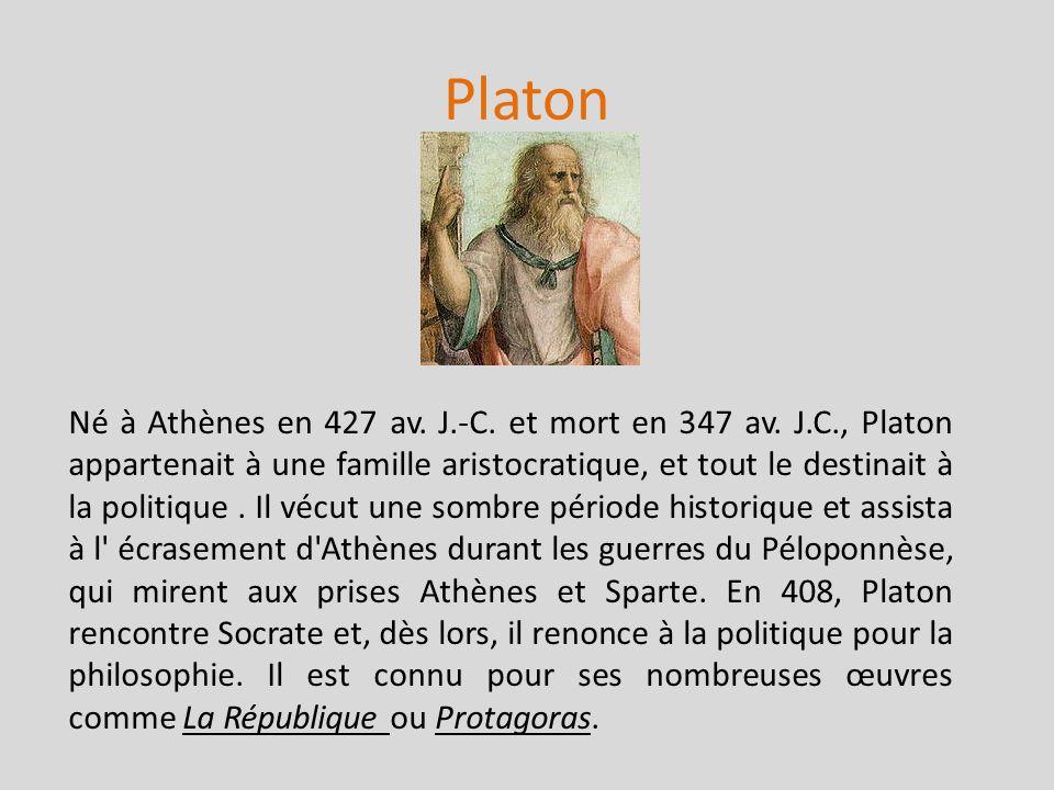 Platon Né à Athènes en 427 av. J.-C. et mort en 347 av. J.C., Platon appartenait à une famille aristocratique, et tout le destinait à la politique. Il