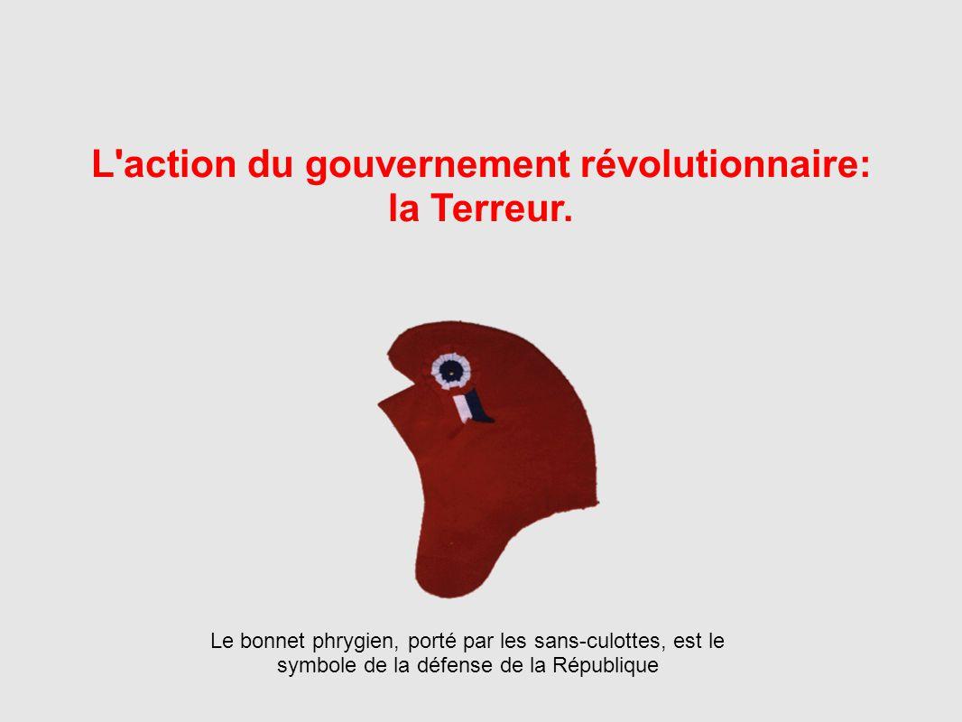 L'action du gouvernement révolutionnaire: la Terreur. Le bonnet phrygien, porté par les sans-culottes, est le symbole de la défense de la République