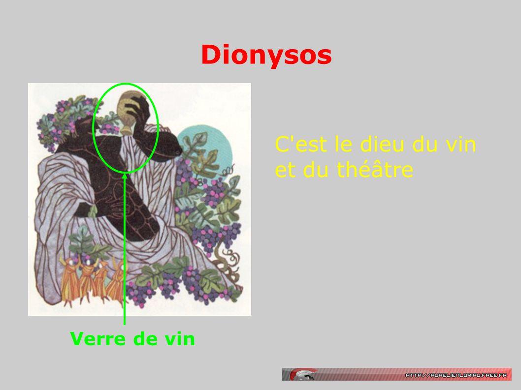 Dionysos C'est le dieu du vin et du théâtre Verre de vin
