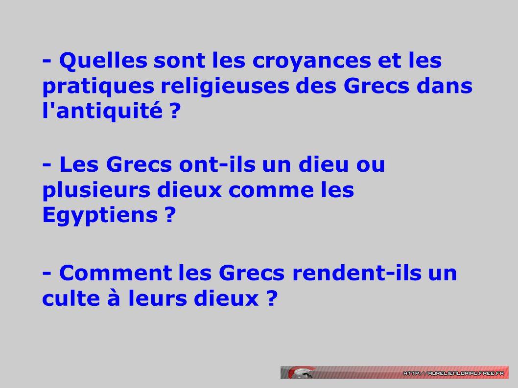 - Quelles sont les croyances et les pratiques religieuses des Grecs dans l'antiquité ? - Les Grecs ont-ils un dieu ou plusieurs dieux comme les Egypti