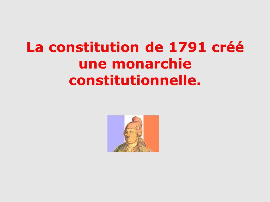 La constitution de 1791 créé une monarchie constitutionnelle.