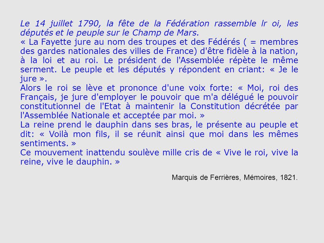Le 14 juillet 1790, la fête de la Fédération rassemble lr oi, les députés et le peuple sur le Champ de Mars. « La Fayette jure au nom des troupes et d