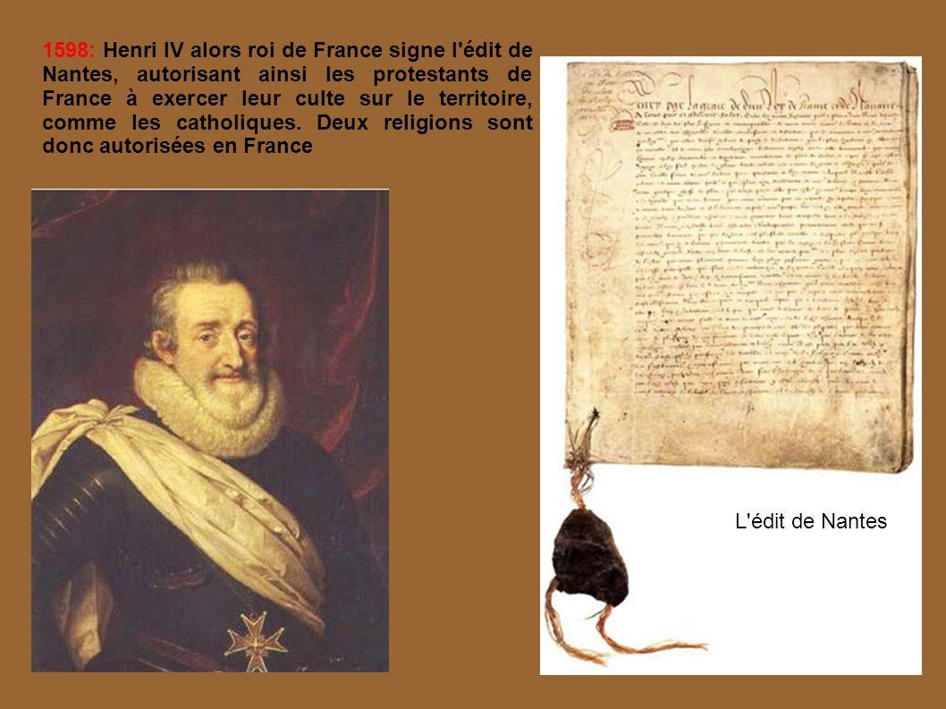 1598: Henri IV alors roi de France signe l'édit de Nantes, autorisant ainsi les protestants de France à exercer leur culte sur le territoire, comme le