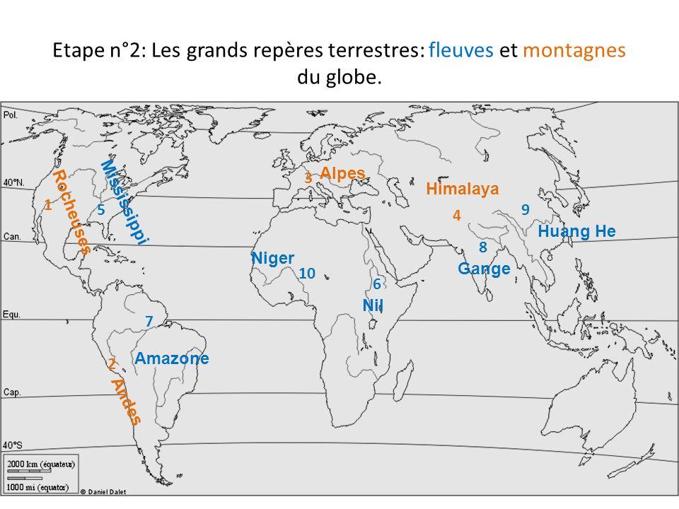 Etape n°2: Les grands repères terrestres: fleuves et montagnes du globe.
