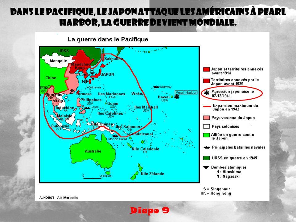 Dans le Pacifique, le Japon attaque les Américains à Pearl Harbor, la guerre devient mondiale. Diapo 9