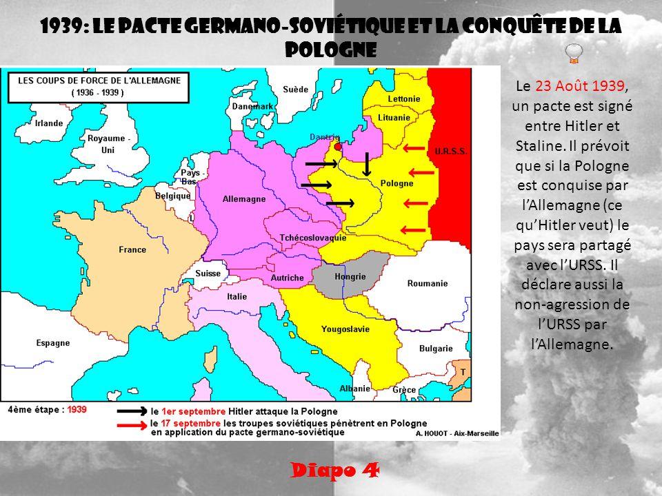 1939: le pacte germano-soviétique et la conquête de la Pologne Diapo 4 Le 23 Août 1939, un pacte est signé entre Hitler et Staline. Il prévoit que si