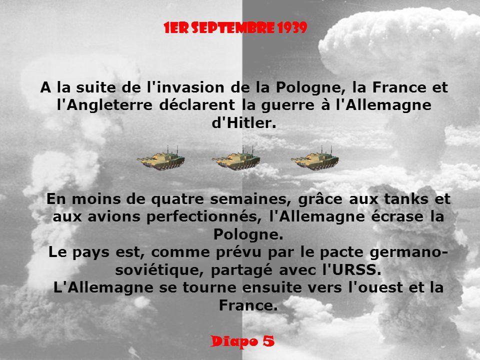 1er septembre 1939 A la suite de l'invasion de la Pologne, la France et l'Angleterre déclarent la guerre à l'Allemagne d'Hitler. En moins de quatre se