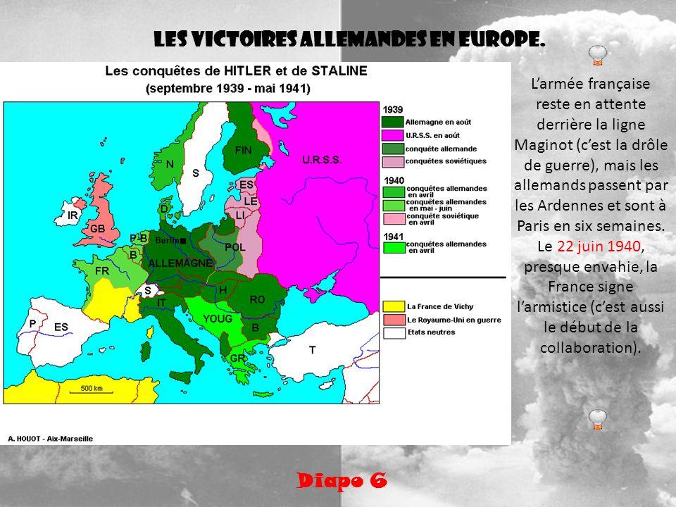 Les victoires allemandes en Europe. Diapo 6 Larmée française reste en attente derrière la ligne Maginot (cest la drôle de guerre), mais les allemands