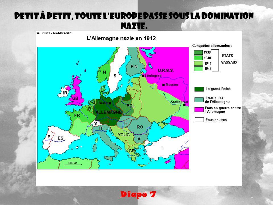 Petit à petit, toute l'Europe passe sous la domination nazie. Diapo 7