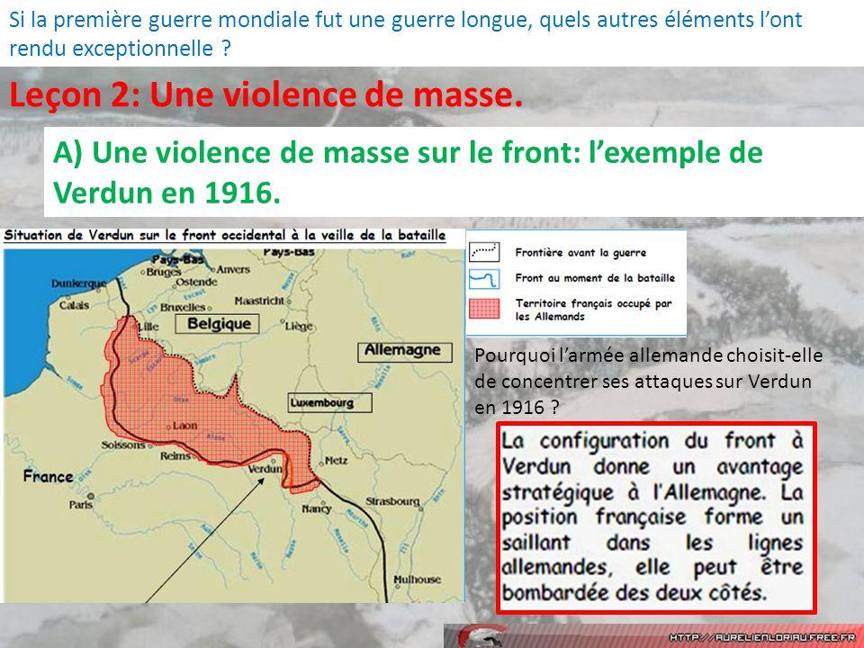 Leçon 2: Une violence de masse.A) Une violence de masse sur le front: lexemple de Verdun en 1916.