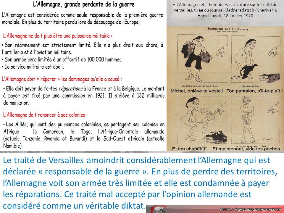 « LAllemagne et lEntente », caricature sur le traité de Versailles, tirée du journal Kladderadatsch (Charivari), Hans Lindoff, 18 janvier 1920 Le traité de Versailles amoindrit considérablement lAllemagne qui est déclarée « responsable de la guerre ».