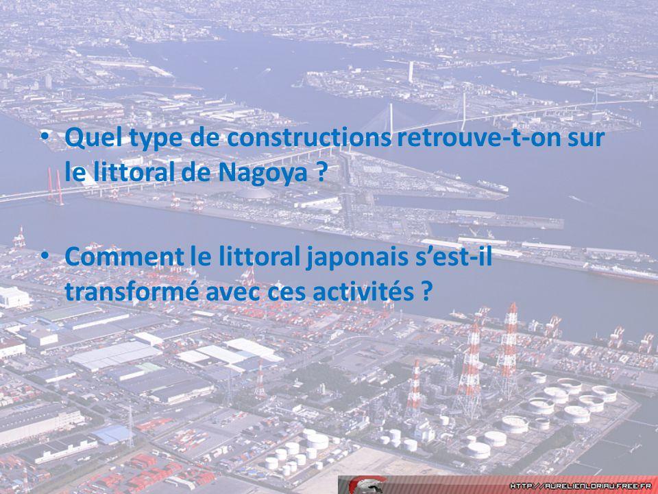 Quel type de constructions retrouve-t-on sur le littoral de Nagoya ? Comment le littoral japonais sest-il transformé avec ces activités ?