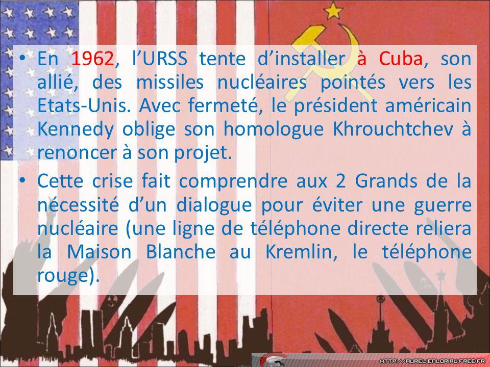 En 1962, lURSS tente dinstaller à Cuba, son allié, des missiles nucléaires pointés vers les Etats-Unis. Avec fermeté, le président américain Kennedy o