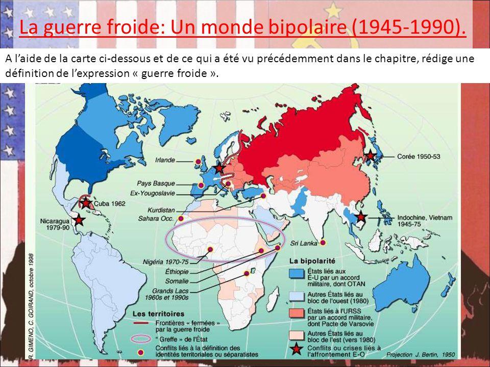 La guerre froide: Un monde bipolaire (1945-1990). A laide de la carte ci-dessous et de ce qui a été vu précédemment dans le chapitre, rédige une défin