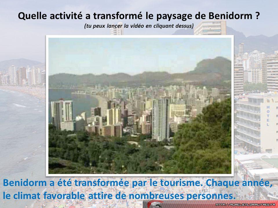Quelle activité a transformé le paysage de Benidorm ? (tu peux lancer la vidéo en cliquant dessus) Benidorm a été transformée par le tourisme. Chaque