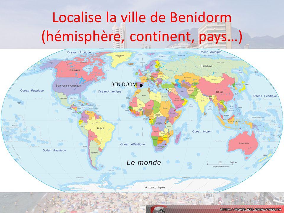 Localise la ville de Benidorm (hémisphère, continent, pays…) BENIDORM