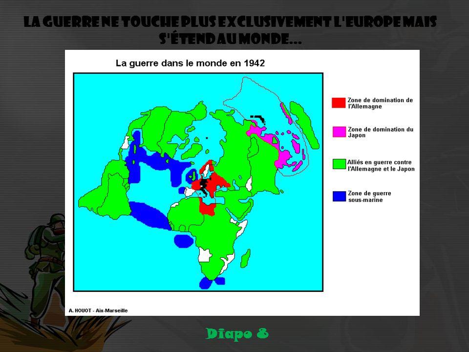 La guerre ne touche plus exclusivement l Europe mais s étend au monde... Diapo 8