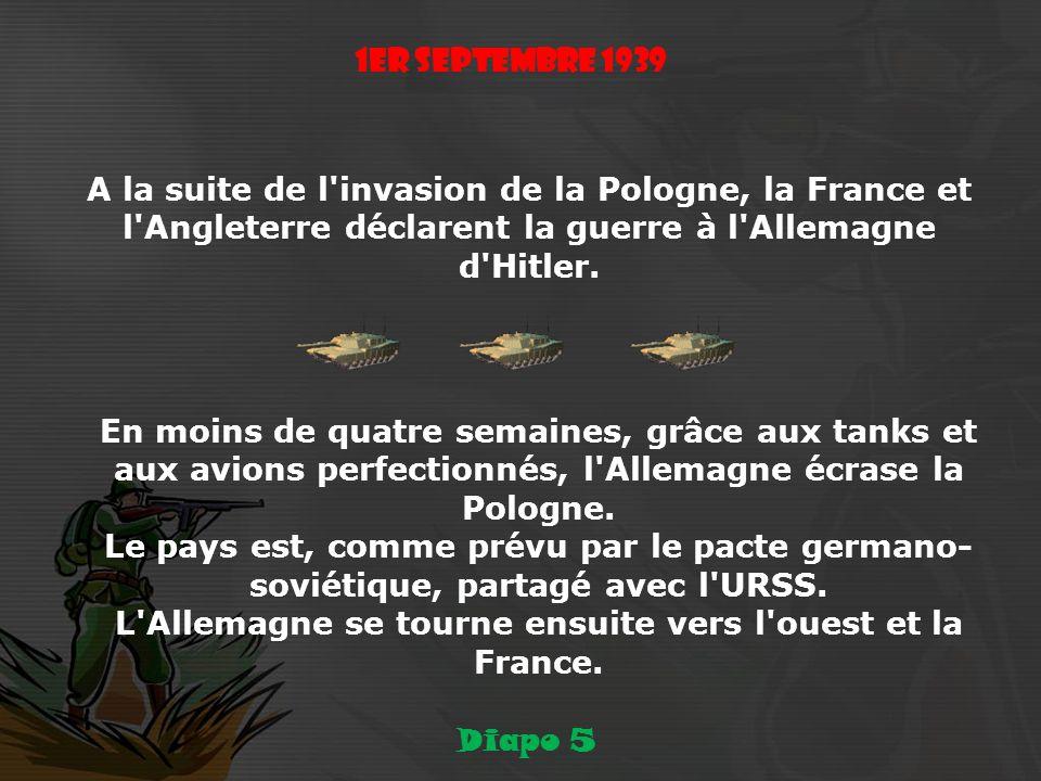 1er septembre 1939 A la suite de l invasion de la Pologne, la France et l Angleterre déclarent la guerre à l Allemagne d Hitler.