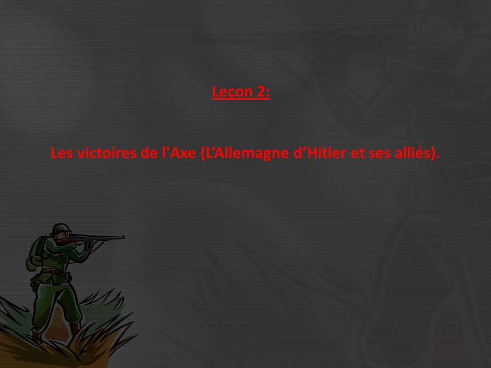 Leçon 2: Les victoires de l Axe (LAllemagne dHitler et ses alliés).