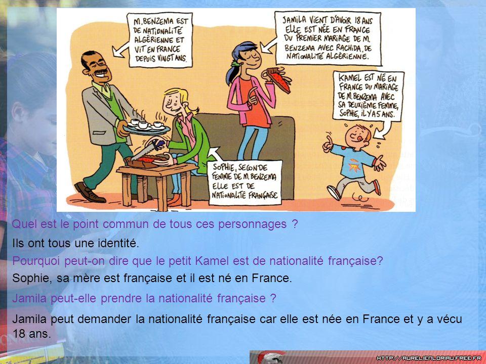 Quel est le point commun de tous ces personnages ? Ils ont tous une identité. Pourquoi peut-on dire que le petit Kamel est de nationalité française? S