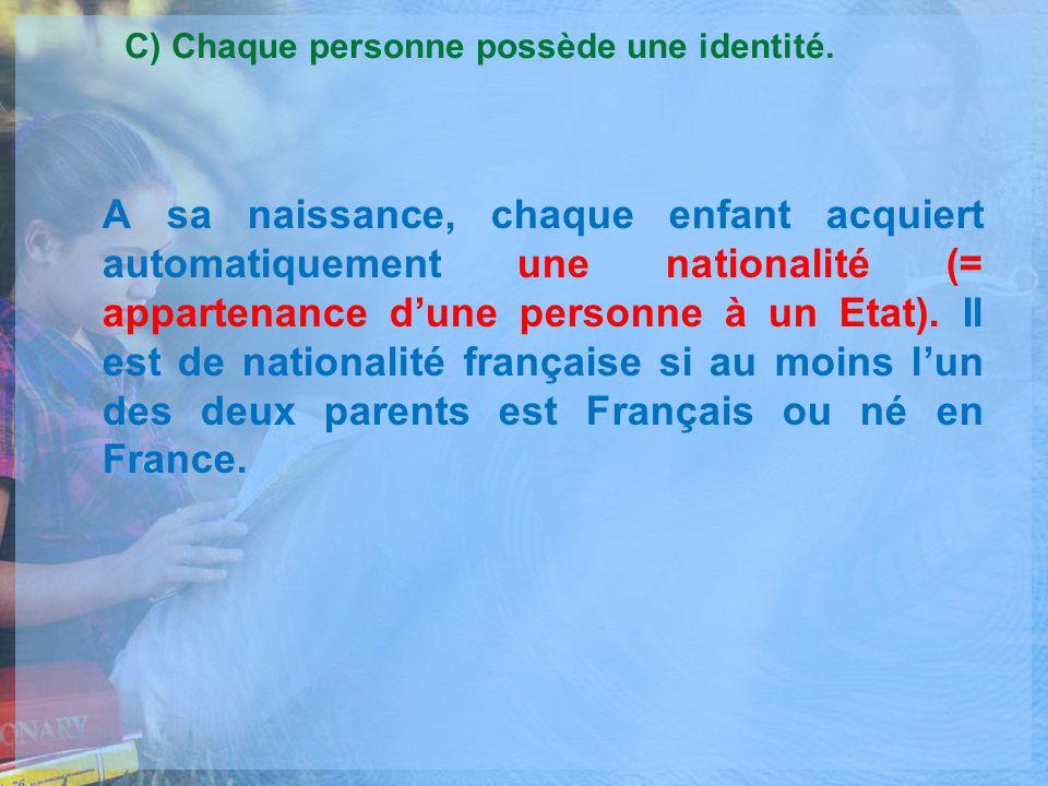 A sa naissance, chaque enfant acquiert automatiquement une nationalité (= appartenance dune personne à un Etat). Il est de nationalité française si au