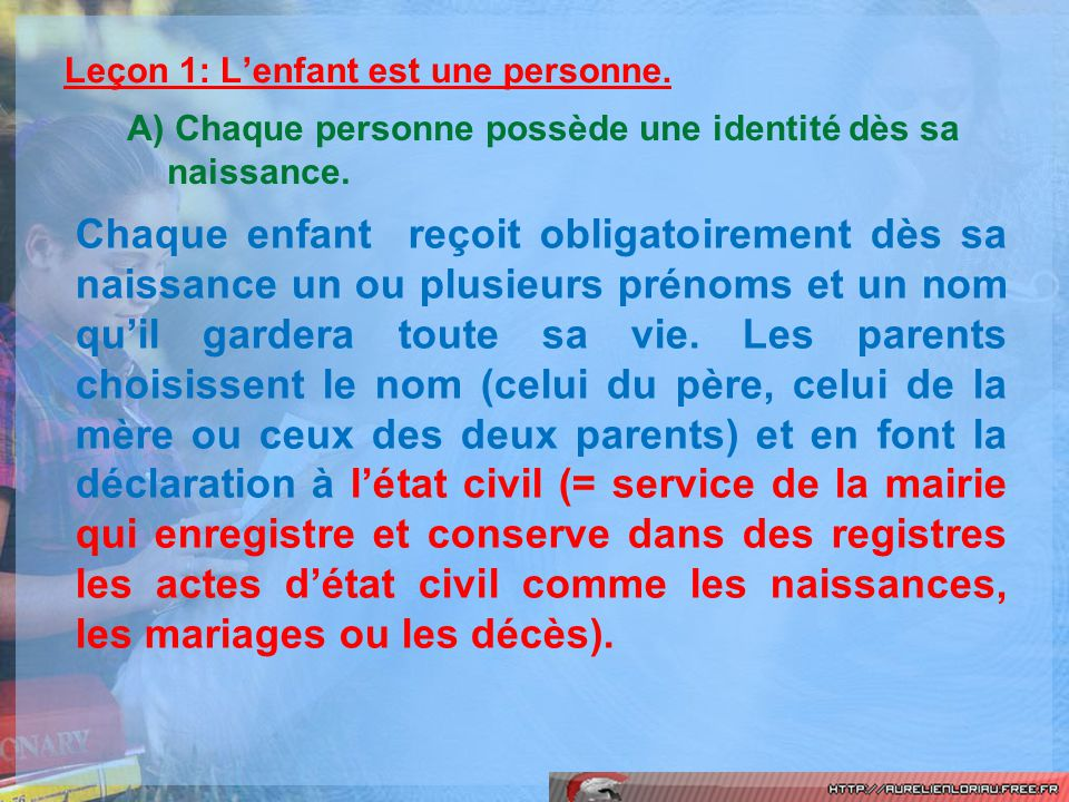 Leçon 1: Lenfant est une personne. A) Chaque personne possède une identité dès sa naissance. Chaque enfant reçoit obligatoirement dès sa naissance un