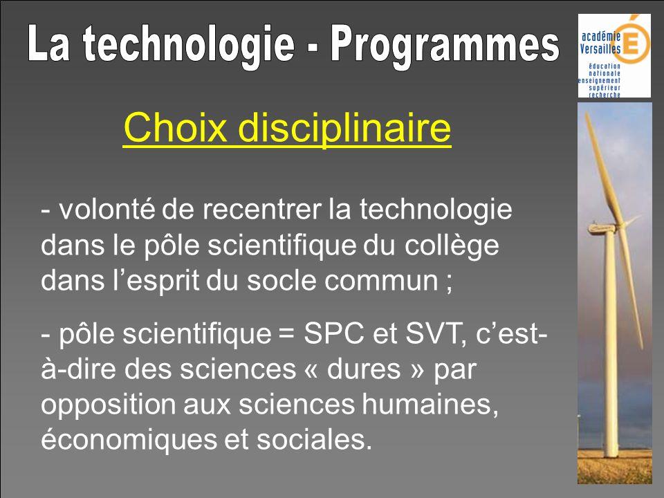 Choix disciplinaire - volonté de recentrer la technologie dans le pôle scientifique du collège dans lesprit du socle commun ; - pôle scientifique = SP