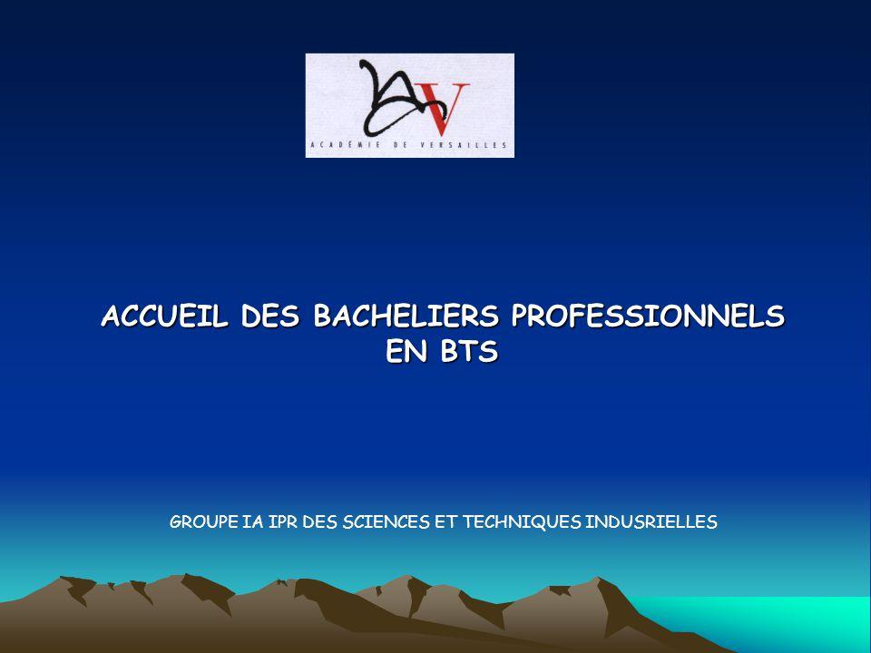 ACCUEIL DES BACHELIERS PROFESSIONNELS EN BTS GROUPE IA IPR DES SCIENCES ET TECHNIQUES INDUSRIELLES