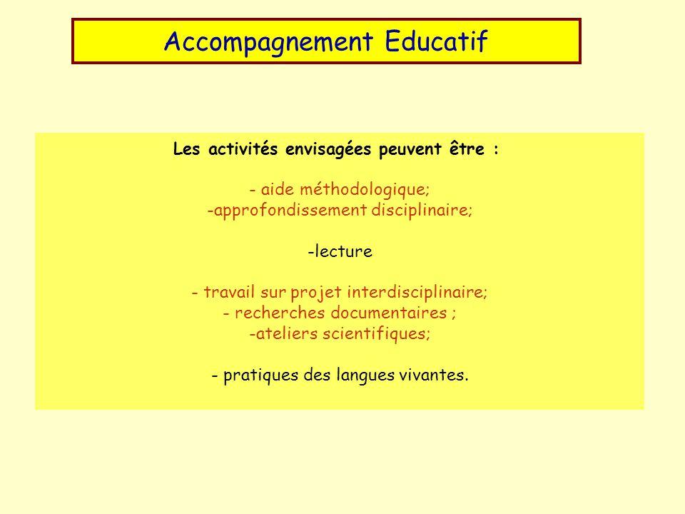 Les activités envisagées peuvent être : - aide méthodologique; -approfondissement disciplinaire; -lecture - travail sur projet interdisciplinaire; - recherches documentaires ; -ateliers scientifiques; - pratiques des langues vivantes.