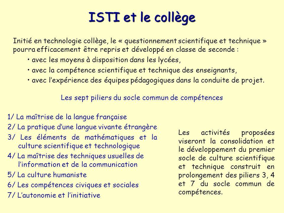 ISTI et le collège Initié en technologie collège, le « questionnement scientifique et technique » pourra efficacement être repris et développé en classe de seconde : avec les moyens à disposition dans les lycées, avec la compétence scientifique et technique des enseignants, avec lexpérience des équipes pédagogiques dans la conduite de projet.