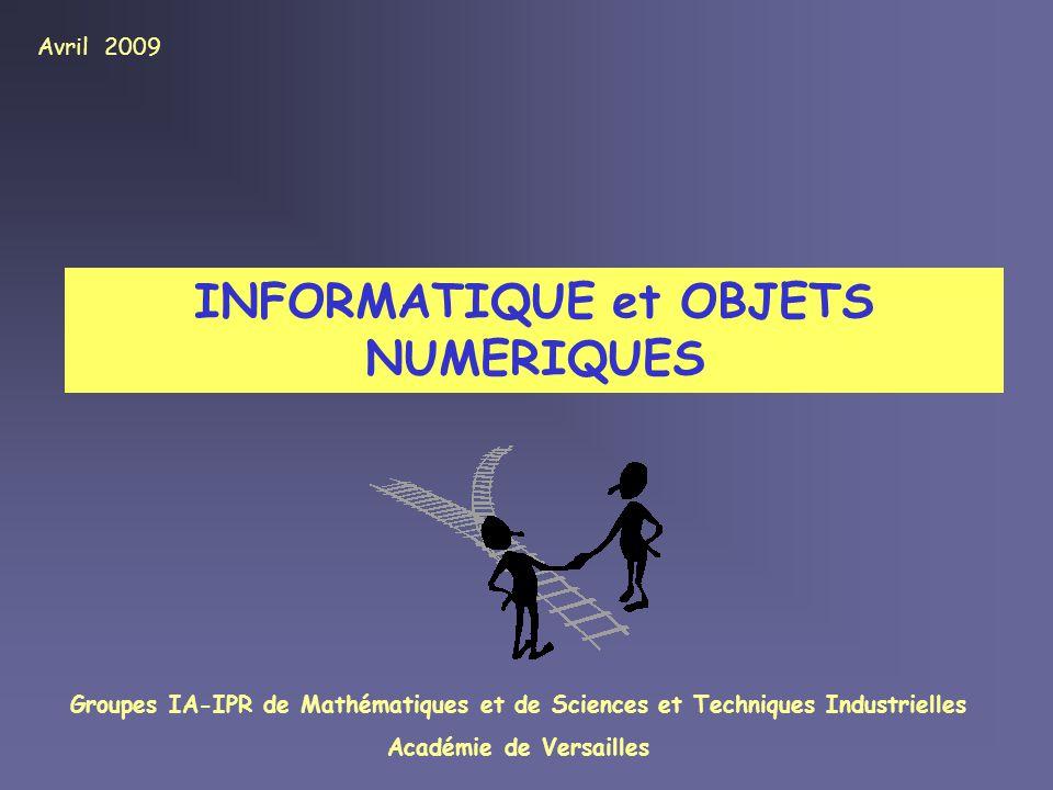 INFORMATIQUE et OBJETS NUMERIQUES Avril 2009 Groupes IA-IPR de Mathématiques et de Sciences et Techniques Industrielles Académie de Versailles