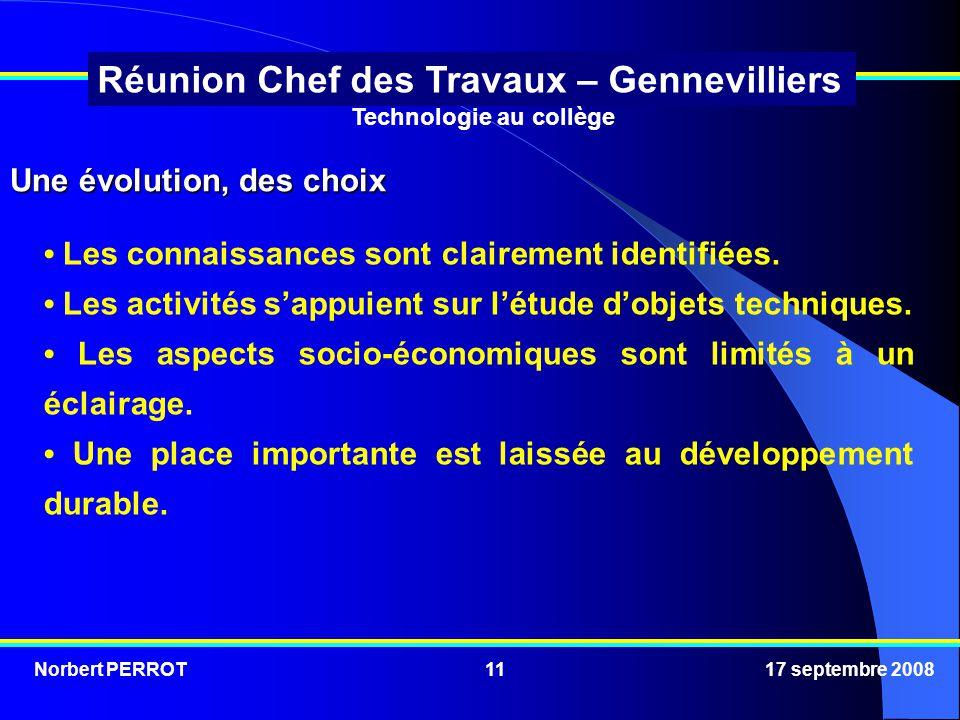 Norbert PERROT 17 septembre 200811 Réunion Chef des Travaux – Gennevilliers Technologie au collège Une évolution, des choix Les connaissances sont clairement identifiées.