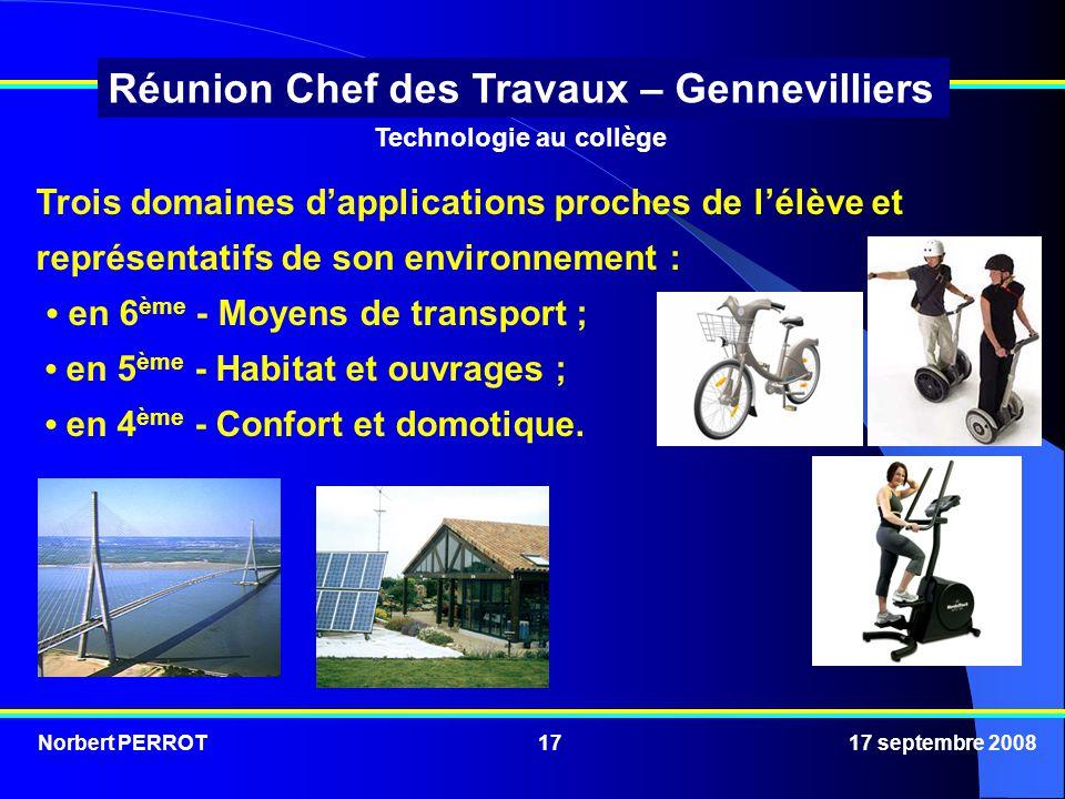 Norbert PERROT 17 septembre 200817 Réunion Chef des Travaux – Gennevilliers Trois domaines dapplications proches de lélève et représentatifs de son environnement : en 6 ème - Moyens de transport ; en 5 ème - Habitat et ouvrages ; en 4 ème - Confort et domotique.
