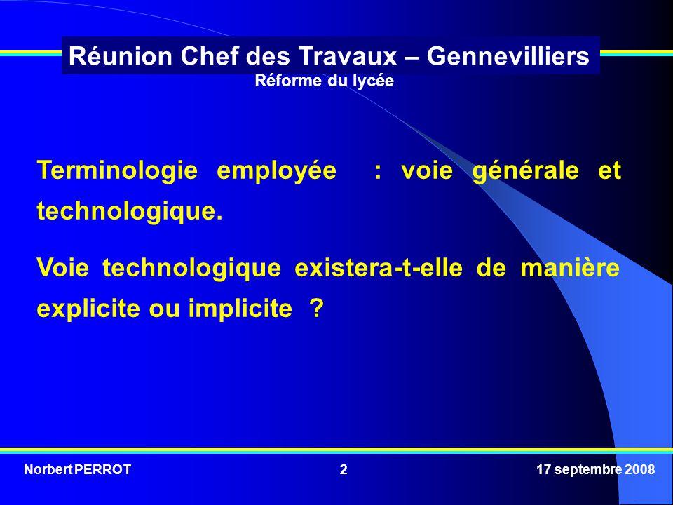 Norbert PERROT 17 septembre 20082 Réunion Chef des Travaux – Gennevilliers Terminologie employée : voie générale et technologique.