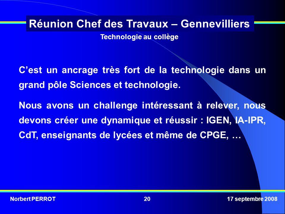 Norbert PERROT 17 septembre 200820 Réunion Chef des Travaux – Gennevilliers Cest un ancrage très fort de la technologie dans un grand pôle Sciences et technologie.