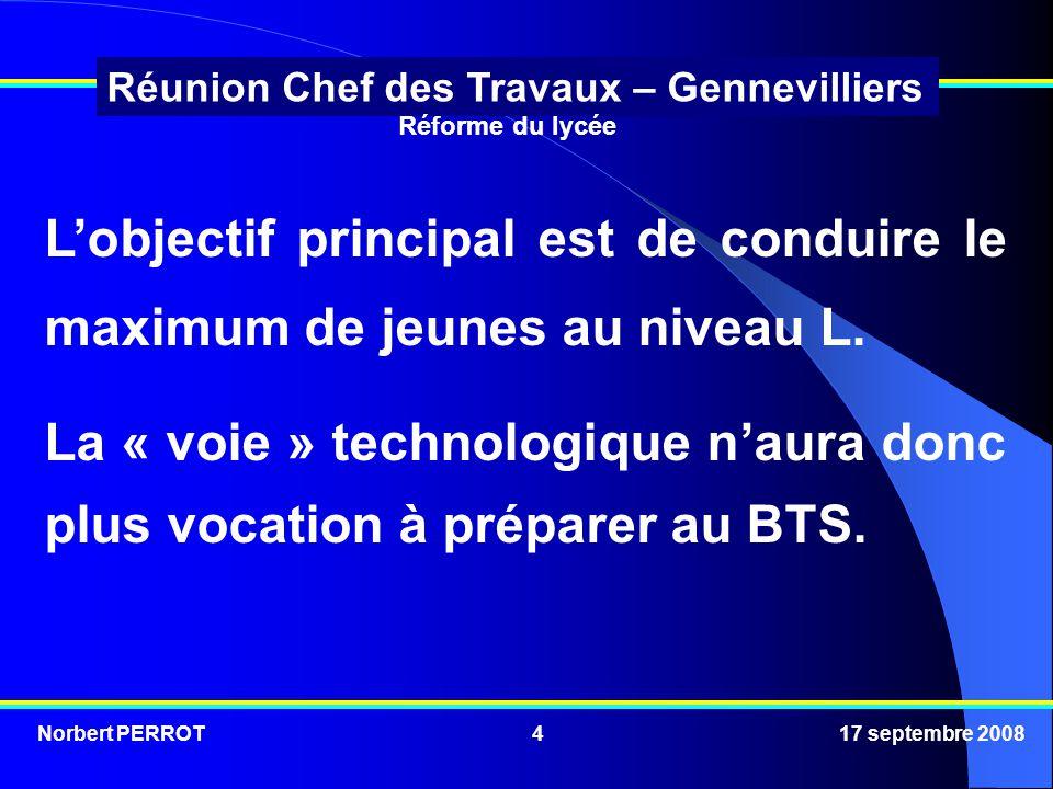 Norbert PERROT 17 septembre 20084 Réunion Chef des Travaux – Gennevilliers Lobjectif principal est de conduire le maximum de jeunes au niveau L.