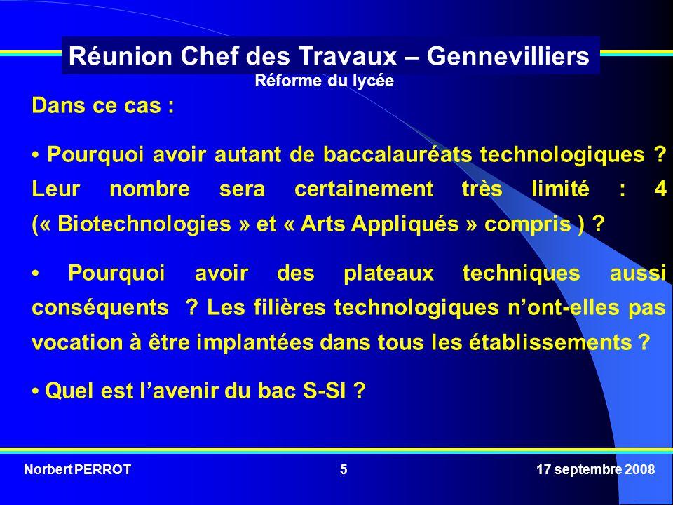 Norbert PERROT 17 septembre 20085 Réunion Chef des Travaux – Gennevilliers Dans ce cas : Pourquoi avoir autant de baccalauréats technologiques .