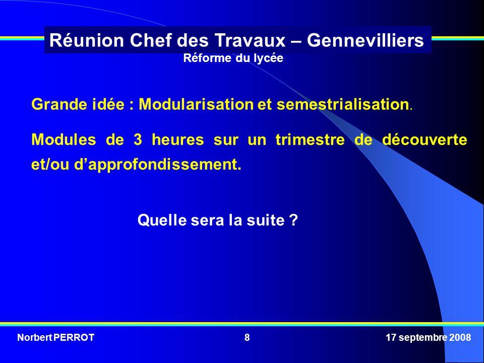 Norbert PERROT 17 septembre 20088 Réunion Chef des Travaux – Gennevilliers Grande idée : Modularisation et semestrialisation.