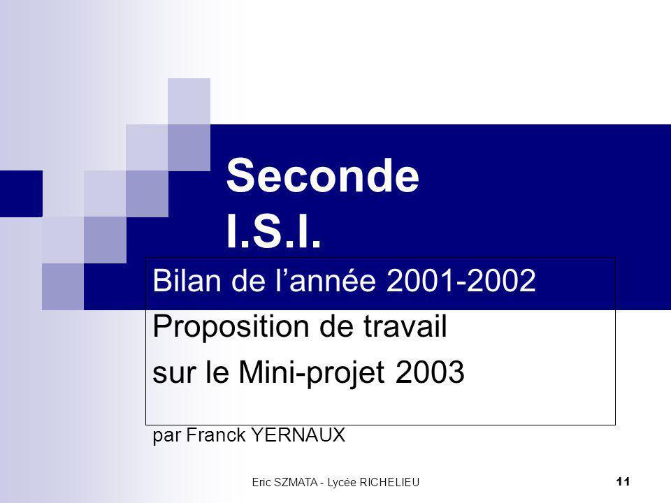 Eric SZMATA - Lycée RICHELIEU10 Mise en place du mini–projet I.S.I Bilan demandé par le cdtx au mois de juin 2002 pour constater les écarts entre : le